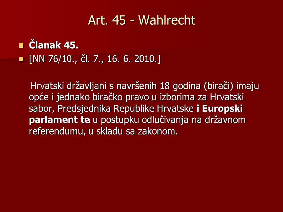 Art. 45 - Wahlrecht Članak 45. [NN 76/10., čl. 7., 16. 6. 2010.]